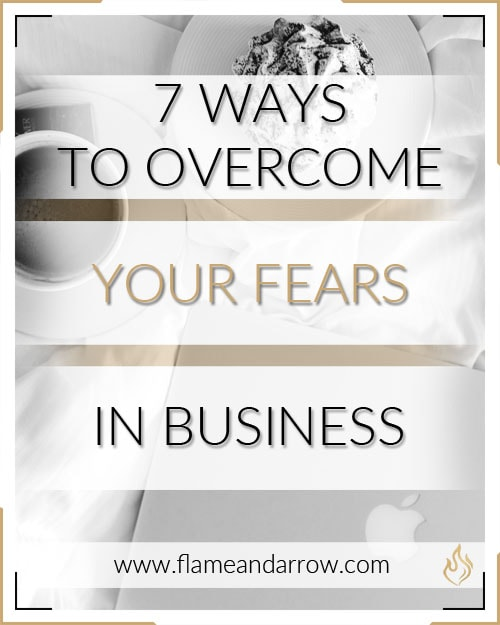 7 Ways to Overcome Your Fears in Business