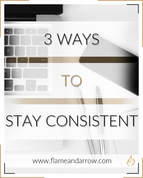 3 Ways to Stay Consistent